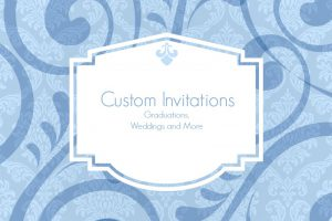 Custom Invitations—Graduations, Weddings and More