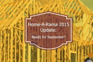 Home-A-Rama 2015 Update: Ready for September?