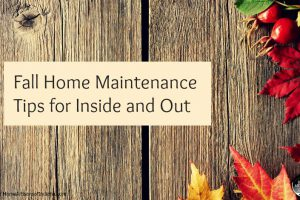 Fall Home Maintenance Tips for Inside and Out
